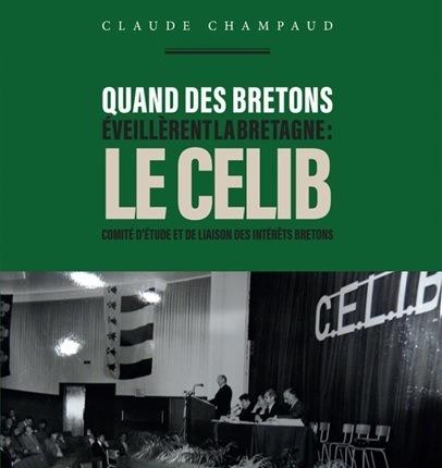 Quand des Bretons éveillèrent la Bretagne, le CELIB par Claude Champaud